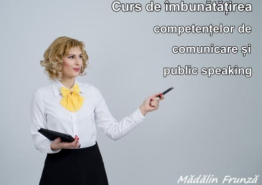 Bazele comunicarii eficiente. Tactici de a comunica prin vorbire, scris si prezentare.